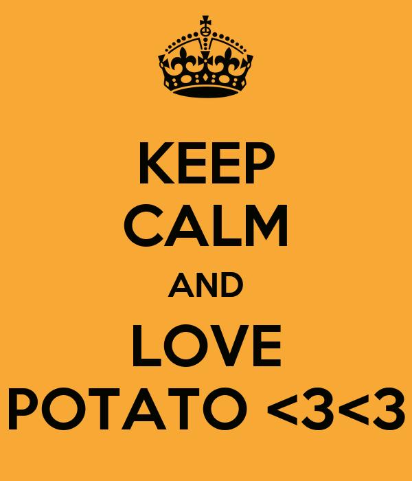KEEP CALM AND LOVE POTATO <3<3