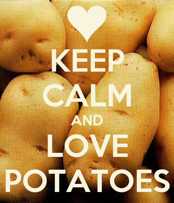 KEEP CALM AND LOVE POTATOES