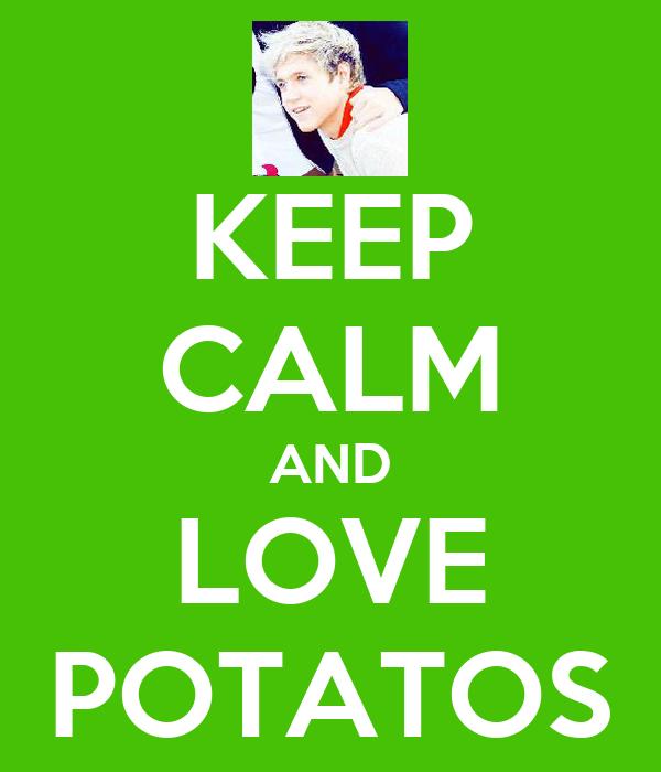 KEEP CALM AND LOVE POTATOS