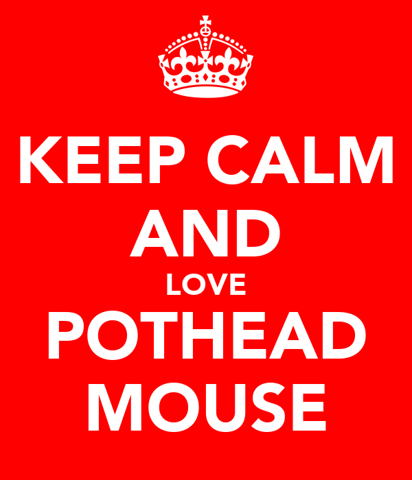 KEEP CALM AND LOVE POTHEAD MOUSE
