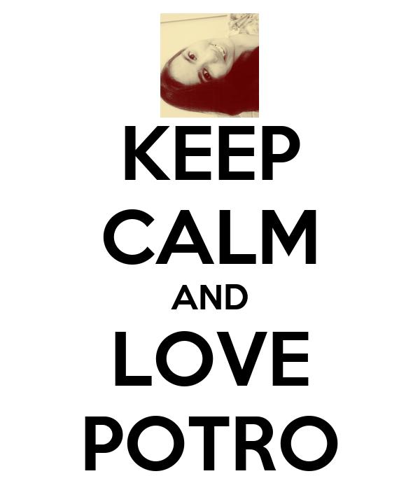 KEEP CALM AND LOVE POTRO