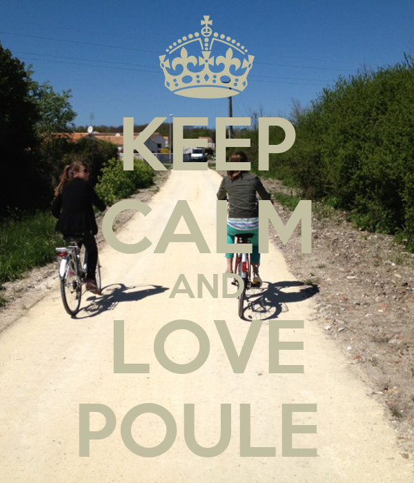 KEEP CALM AND LOVE POULE