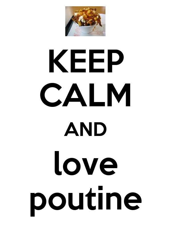 KEEP CALM AND love poutine