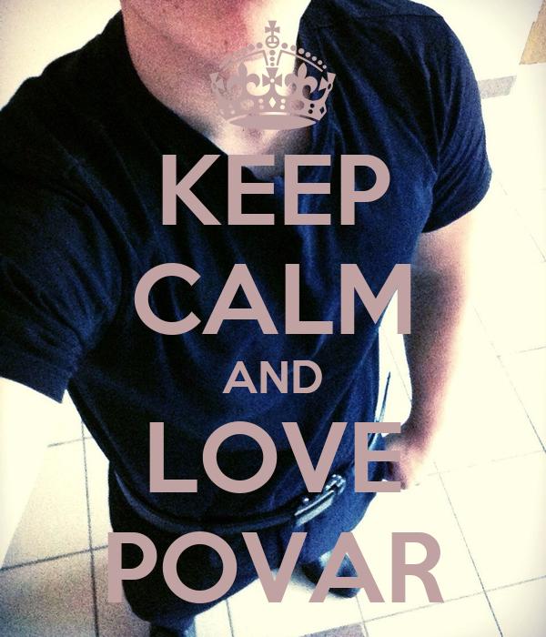 KEEP CALM AND LOVE POVAR