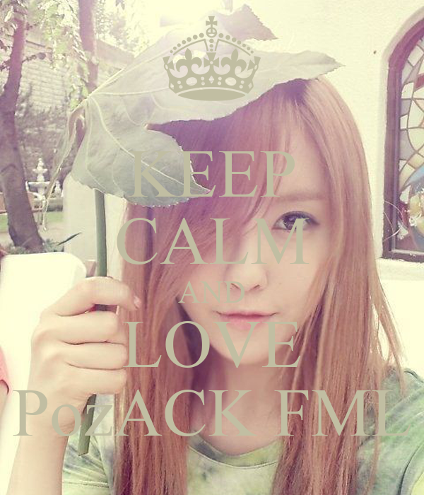 KEEP CALM AND LOVE PozACK FML