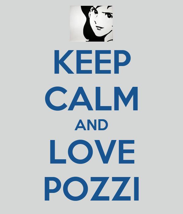 KEEP CALM AND LOVE POZZI