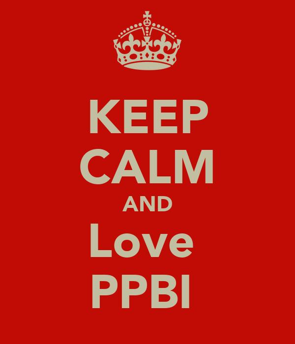 KEEP CALM AND Love  PPBI