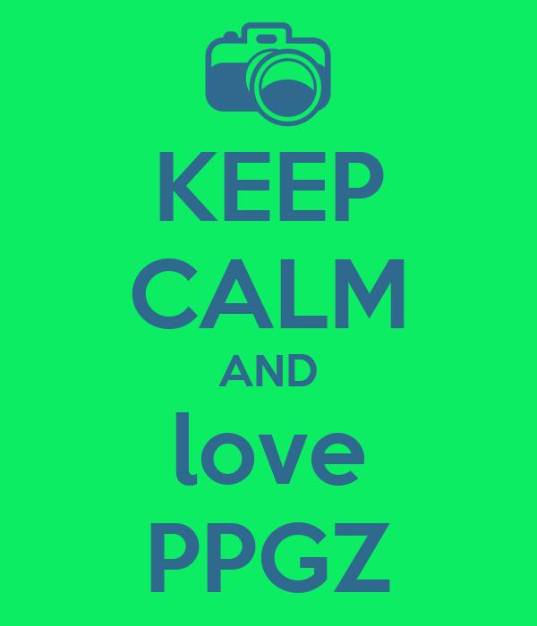 KEEP CALM AND love PPGZ