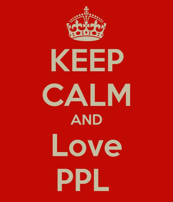 KEEP CALM AND Love PPL