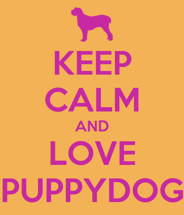 KEEP CALM AND LOVE PPUPPYDOGS