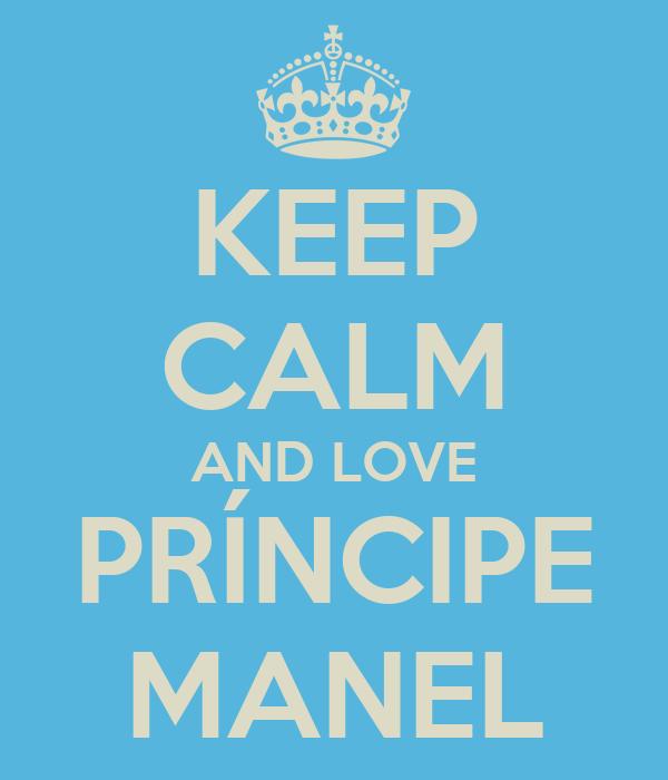 KEEP CALM AND LOVE PRÍNCIPE MANEL
