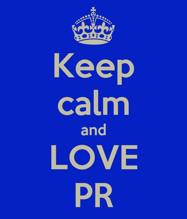 Keep calm and LOVE PR