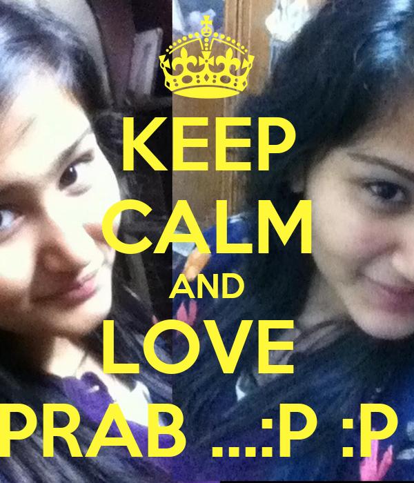 KEEP CALM AND LOVE  PRAB ...:P :P