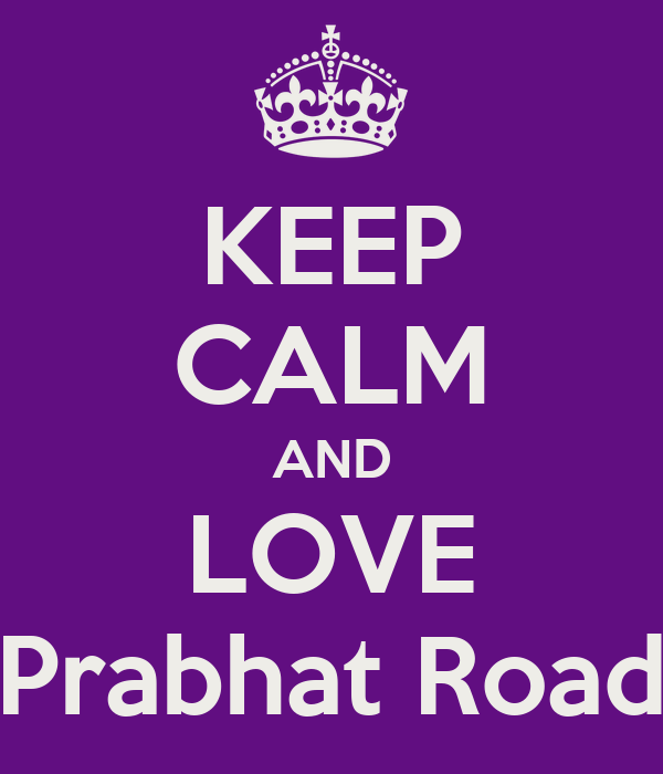 KEEP CALM AND LOVE Prabhat Road