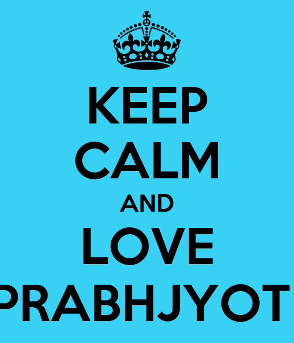 KEEP CALM AND LOVE PRABHJYOT