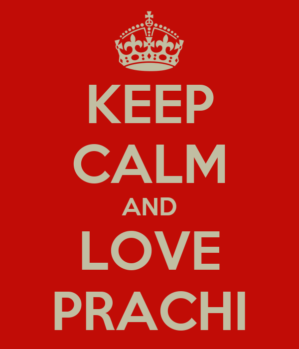 KEEP CALM AND LOVE PRACHI
