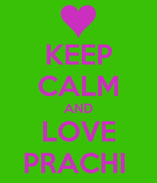 KEEP CALM AND LOVE PRACHI