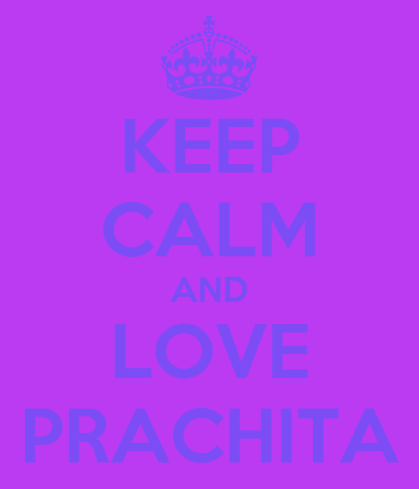 KEEP CALM AND LOVE PRACHITA