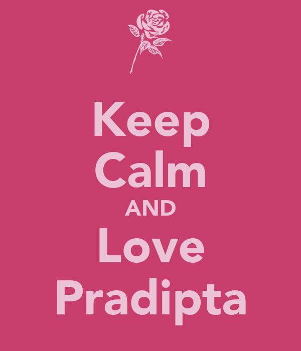 Keep Calm AND Love Pradipta
