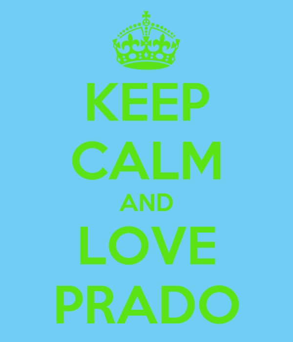 KEEP CALM AND LOVE PRADO