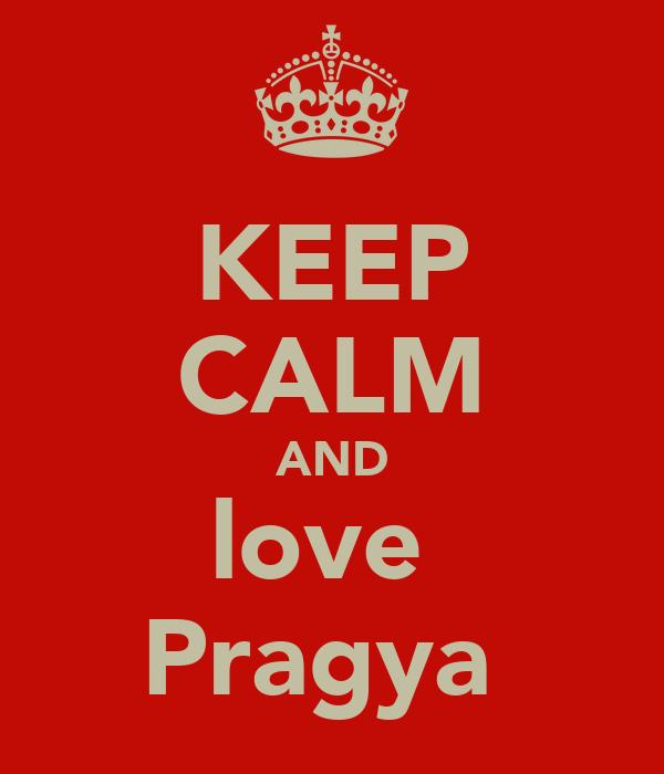 KEEP CALM AND love  Pragya