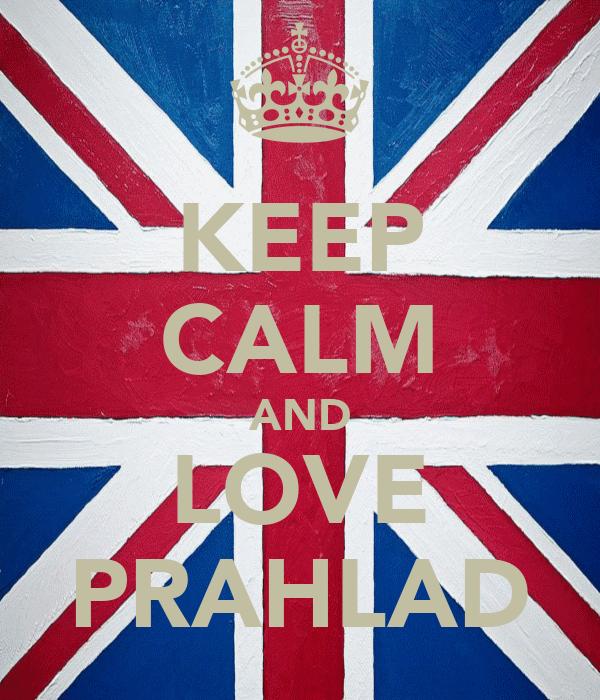 KEEP CALM AND LOVE PRAHLAD