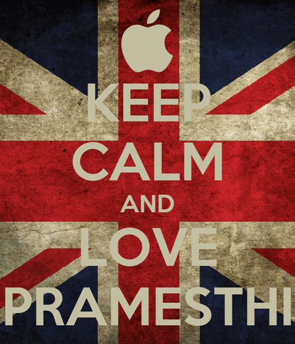 KEEP CALM AND LOVE PRAMESTHI