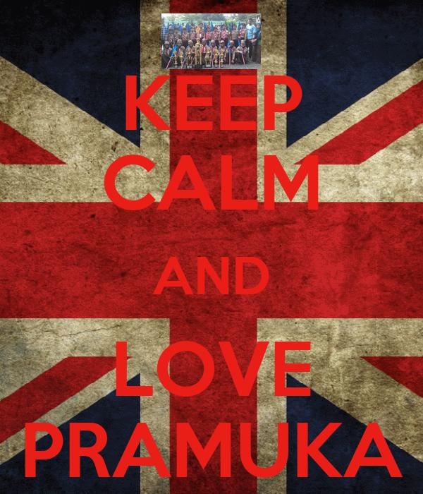 KEEP CALM AND LOVE PRAMUKA