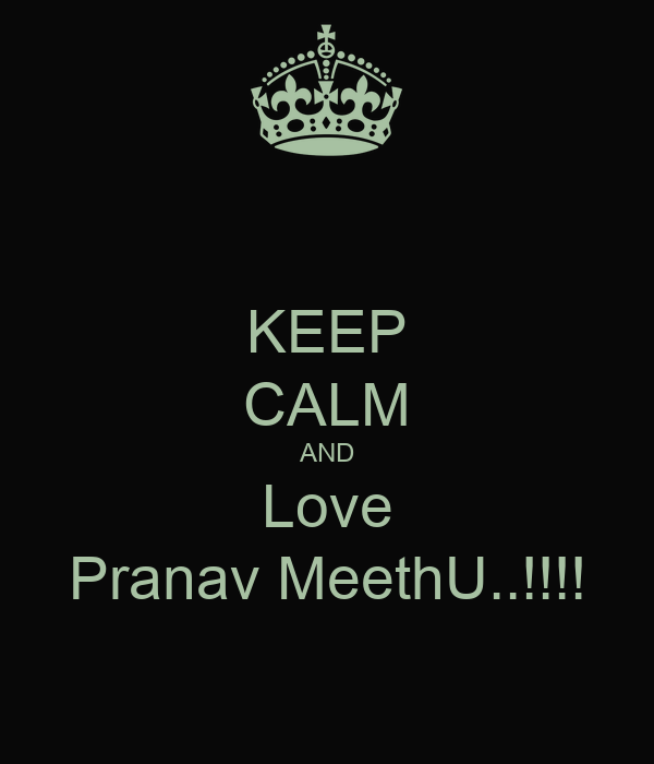 KEEP CALM AND Love Pranav MeethU..!!!!
