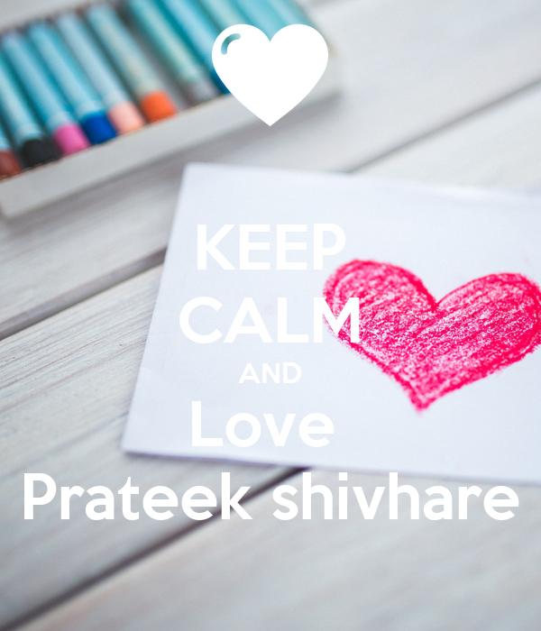 KEEP CALM AND Love  Prateek shivhare