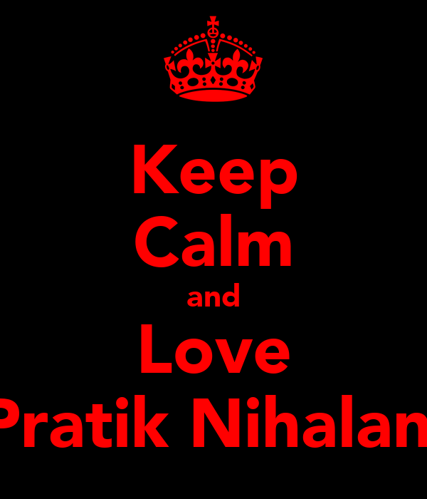 Keep Calm and Love Pratik Nihalani