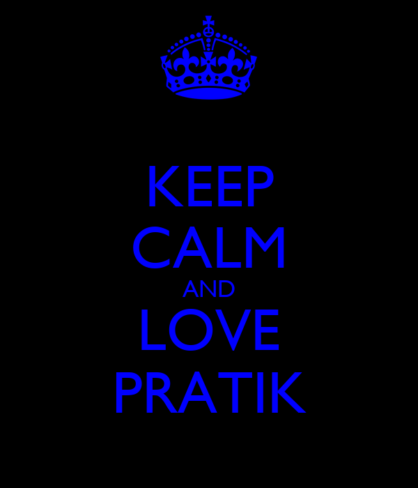 KEEP CALM AND LOVE PRATIK