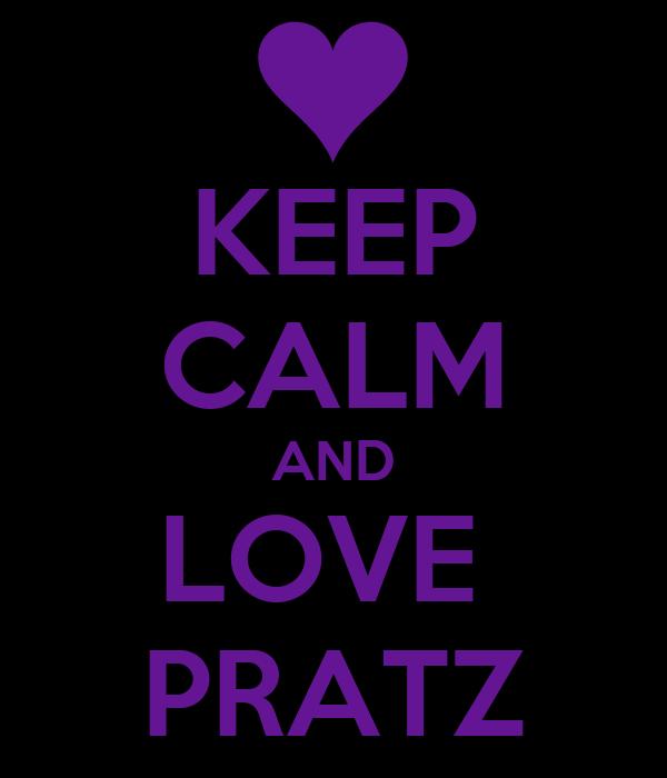 KEEP CALM AND LOVE  PRATZ