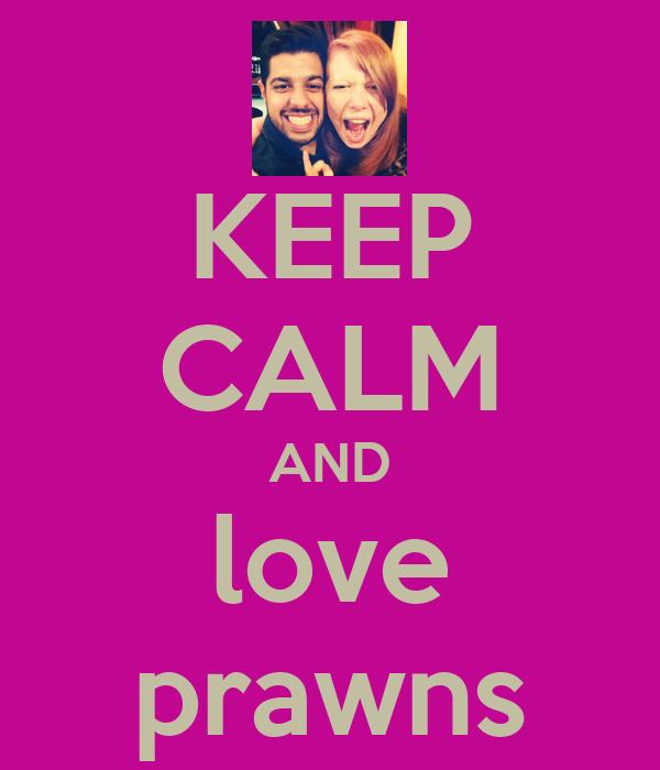 KEEP CALM AND love prawns