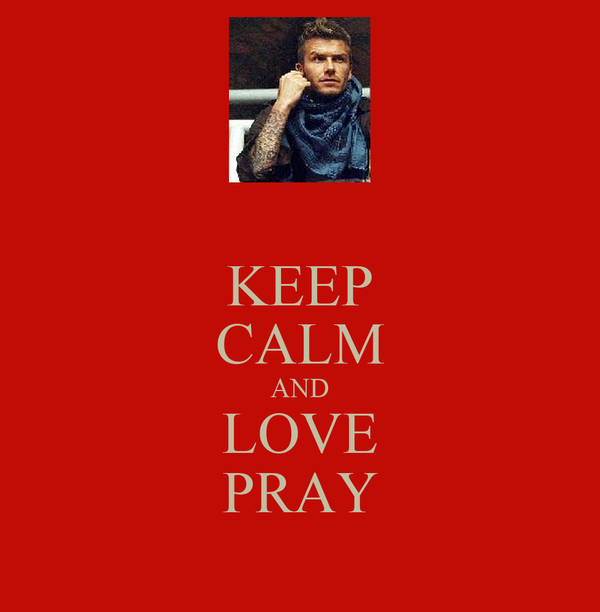 KEEP CALM AND LOVE PRAY
