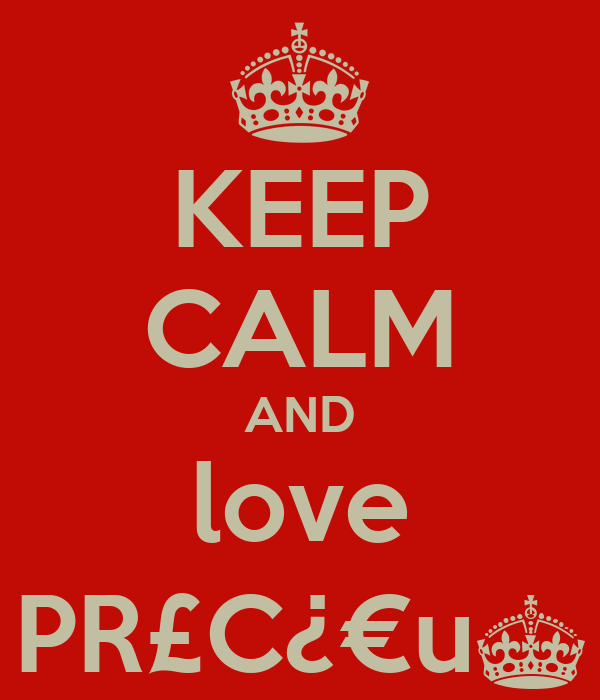 KEEP CALM AND love PR£C¿¤u§