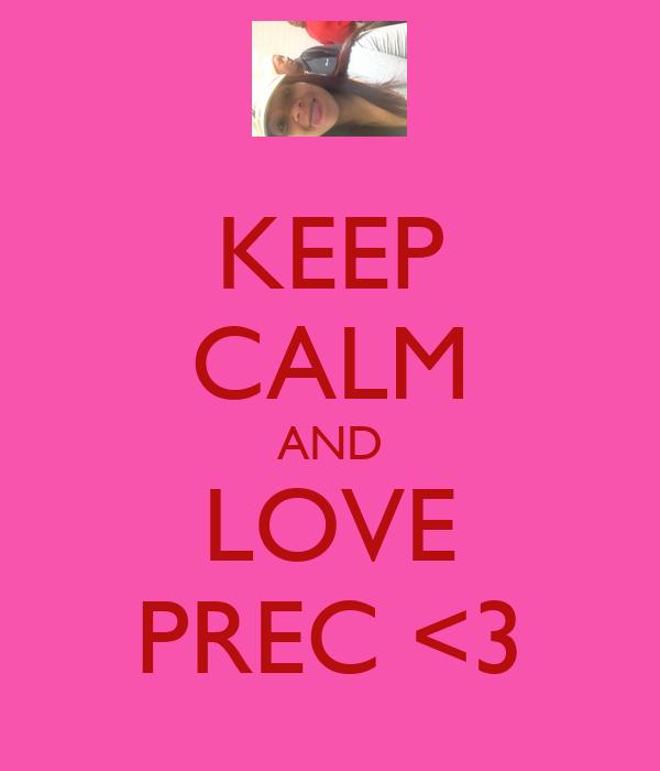 KEEP CALM AND LOVE PREC <3