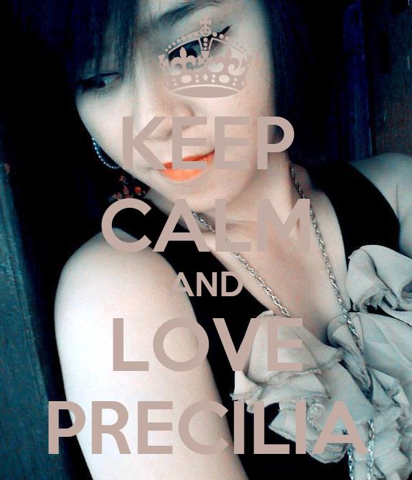 KEEP CALM AND LOVE PRECILIA