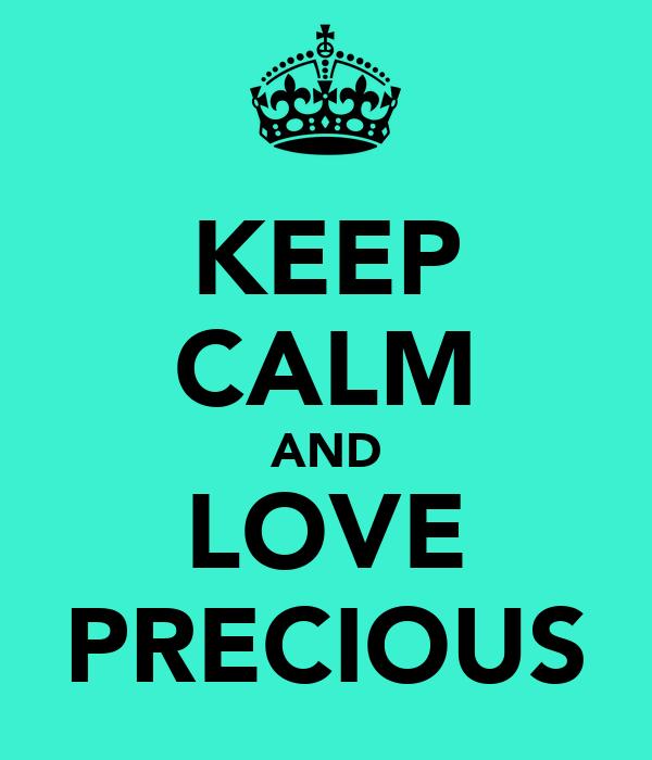 KEEP CALM AND LOVE PRECIOUS