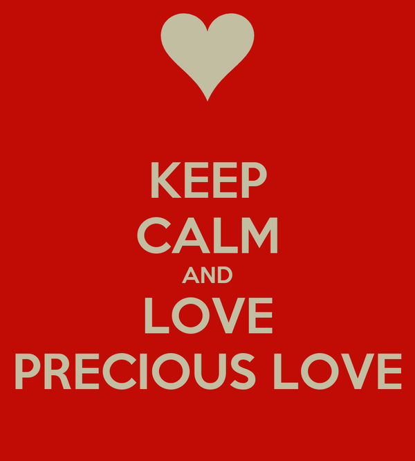 KEEP CALM AND LOVE PRECIOUS LOVE