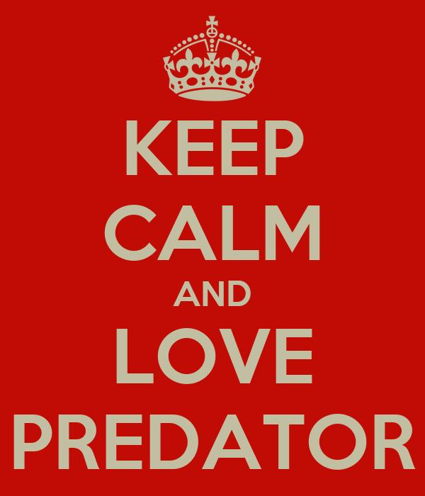 KEEP CALM AND LOVE PREDATOR
