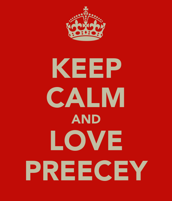KEEP CALM AND LOVE PREECEY