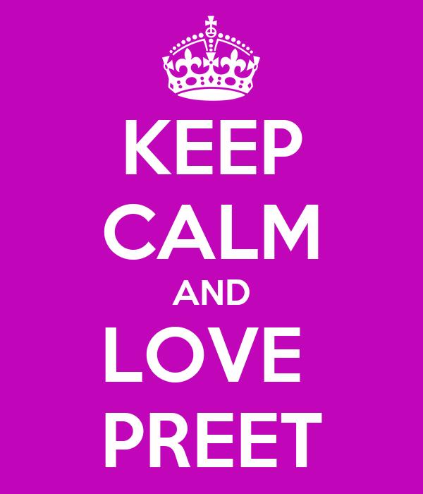 KEEP CALM AND LOVE  PREET