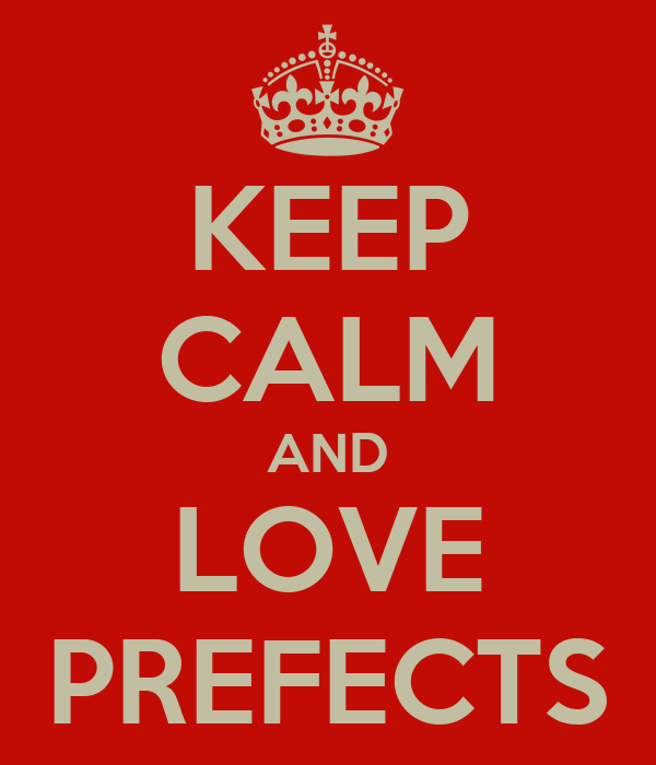 KEEP CALM AND LOVE PREFECTS