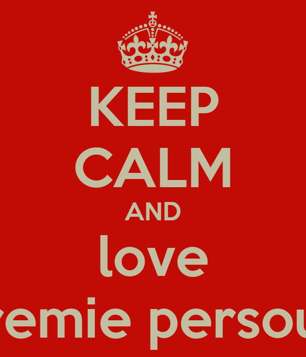 KEEP CALM AND love premie persoud