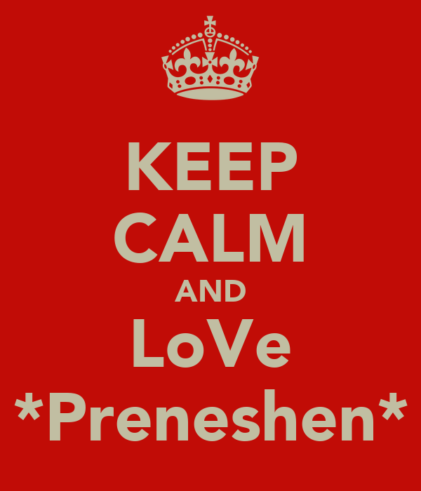 KEEP CALM AND LoVe *Preneshen*
