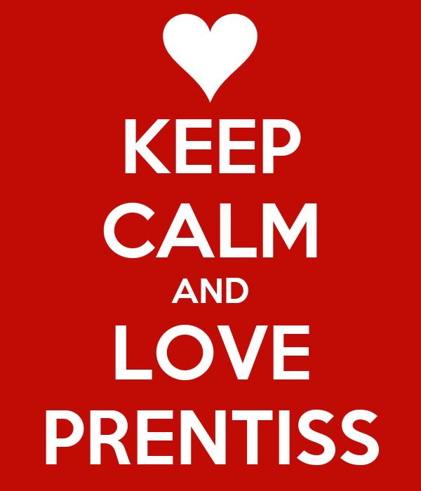 KEEP CALM AND LOVE PRENTISS