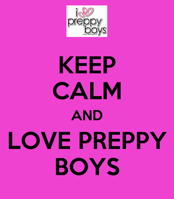 KEEP CALM AND LOVE PREPPY BOYS