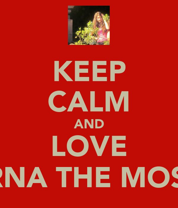 KEEP CALM AND LOVE PRERNA THE MOST <3