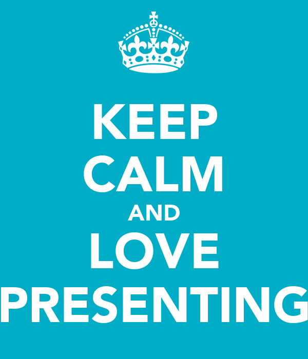 KEEP CALM AND LOVE PRESENTING